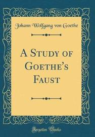 A Study of Goethe's Faust (Classic Reprint) by Johann Wolfgang von Goethe image