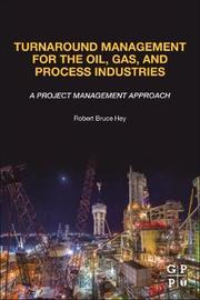 Turnaround Management for the Oil, Gas, and Process Industries by Robert Bruce Hey