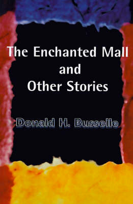 The Enchanted Mall and Other Stories by Donald H. Busselle image