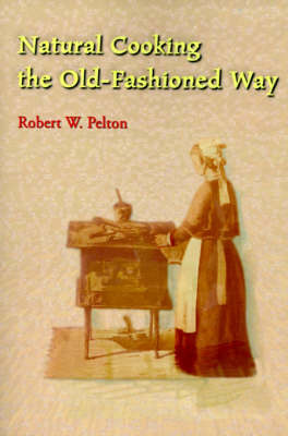 Natural Cooking the Old-Fashioned Way by Robert W. Pelton image