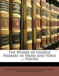 The Works of George Herbert in Prose and Verse ...: Poetry by Christopher Harvey