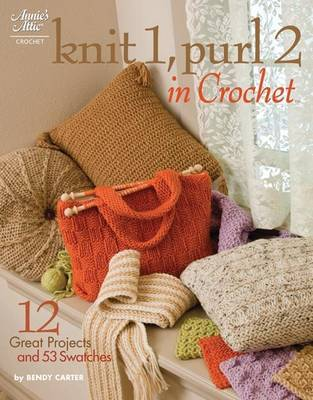 Knit 1, Purl 2 in Crochet: 12 Great Projects and 53 Swatches by Belinda Carter
