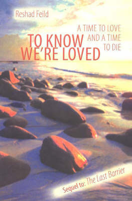 To Know We're Loved: A Time to Love and a Time to Die by Reshad Field
