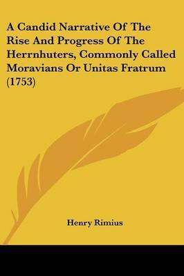 A Candid Narrative of the Rise and Progress of the Herrnhuters, Commonly Called Moravians or Unitas Fratrum (1753) by Henry Rimius