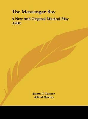 The Messenger Boy: A New and Original Musical Play (1900) by T Tanner James T Tanner