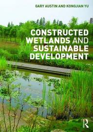 Constructed Wetlands and Sustainable Development by Gary Austin