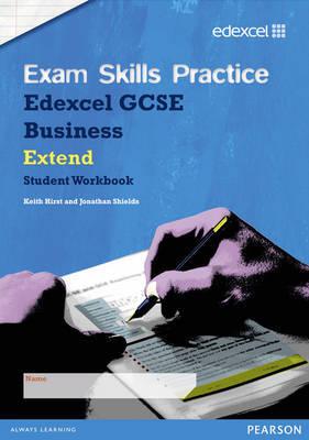Edexcel GCSE Business Exam Skills Practice Workbook - Extend by Keith Hirst