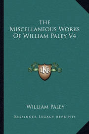 The Miscellaneous Works of William Paley V4 by William Paley
