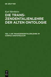 Die Transzendentalienlehre Im Corpus Aristotelicum by Karl Baerthlein