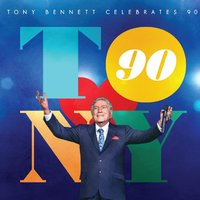 Tony Bennett Celebrates 90: The Best Is Yet To Come by Tony Bennett
