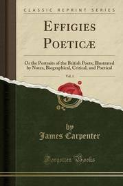 Effigies Poeticae, Vol. 1 by James Carpenter