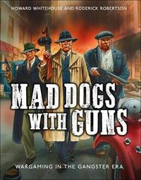 Mad Dogs With Guns by Howard Whitehouse