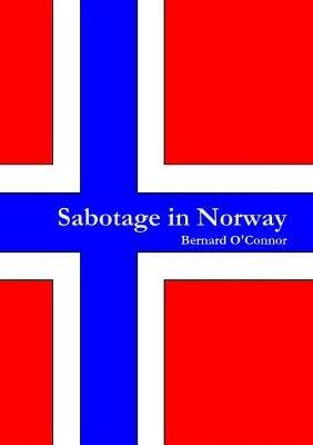 Sabotage in Norway by Bernard O'Connor