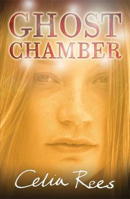 Ghost Chamber by Celia Rees