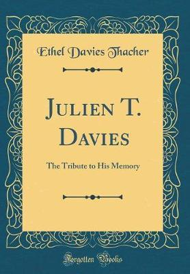Julien T. Davies by Ethel Davies Thacher