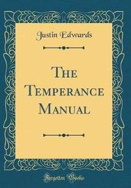 The Temperance Manual (Classic Reprint) by Justin Edwards