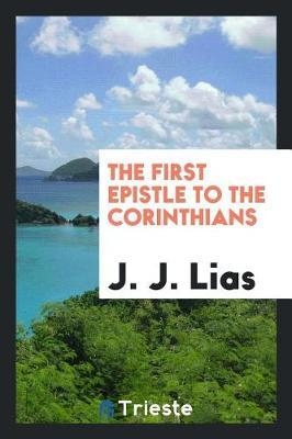 The First Epistle to the Corinthians by J. J. Lias