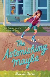 The Astonishing Maybe by Shaunta Grimes