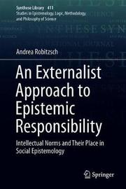 An Externalist Approach to Epistemic Responsibility by Andrea Robitzsch