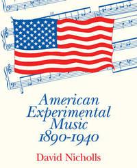 American Experimental Music 1890-1940 by David Nicholls