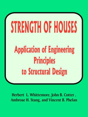 Strenght of Houses: Aplication of Engineering Principles to Structural Design by Herbert L. Whittemore