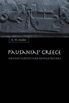 Pausanias' Greece by K.W. Arafat