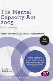 The Mental Capacity Act 2005 by Robert A. Brown