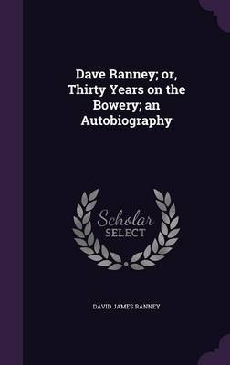 Dave Ranney; Or, Thirty Years on the Bowery; An Autobiography by David James Ranney image