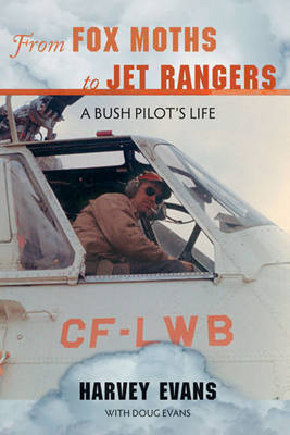From Fox Moths to Jet Rangers: A Bush Pilot's Life by Harvey Evans image