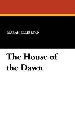 The House of the Dawn by Marah Ellis Ryan