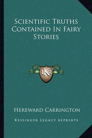 Scientific Truths Contained in Fairy Stories by Hereward Carrington
