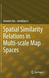 Spatial Similarity Relations in Multi-scale Map Spaces by Haowen Yan
