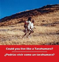 Could You Live Like a Tarahumara? podrias Vivir Como Un Tarahumara? by Don Burgess