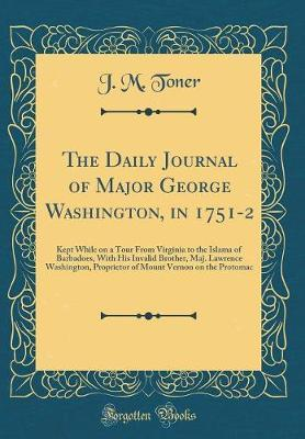 The Daily Journal of Major George Washington, in 1751-2 by J. M. Toner