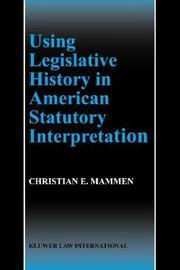 Using Legislative History in American Statutory Interpretation by Christian E. Mammen