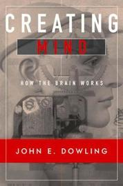 Creating Mind by John E Dowling
