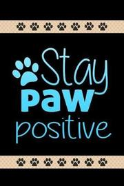 Stay Paw Positive by Yellow Panda Press