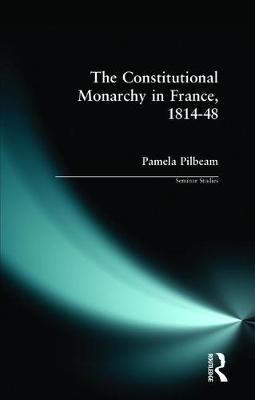 The Constitutional Monarchy in France, 1814-48 by Pamela M. Pilbeam image