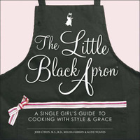 The Little Black Apron: A Single Girl's Guide to Cooking with Style & Grace by Jodi Citrin, R.D. image