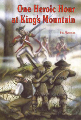 One Heroic Hour at King's Mountain by Pat Alderman image