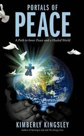 Portals of Peace: A Path to Inner Peace and a Healed World by Kimberly Kingsley