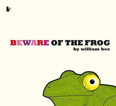 Beware of the Frog by William Bee