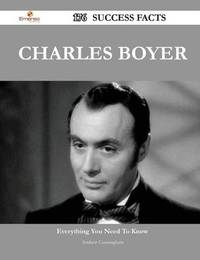Charles Boyer 176 Success Facts - Everything You Need to Know about Charles Boyer by Andrew Cunningham