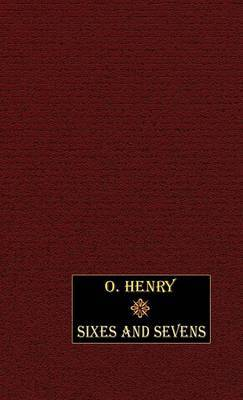 Sixes and Sevens by O Henry