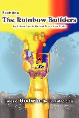 Rainbow Builders: Tales of Godwin/The Boy Magician by Robert J Ahola image
