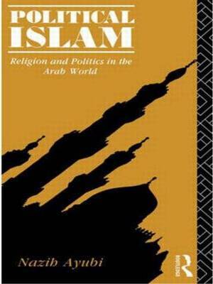Political Islam by Nazih N. Ayubi