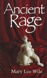 Ancient Rage by Mary Lee Wile