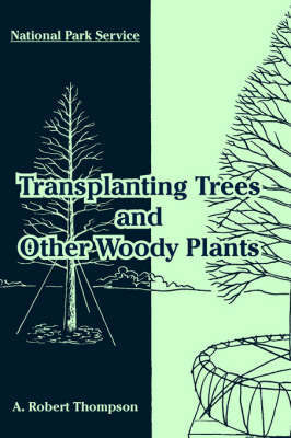 Transplanting Trees and Other Woody Plants by A., Robert Thompson
