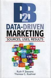 B2B Data-Driven Marketing by Ruth P. Stevens
