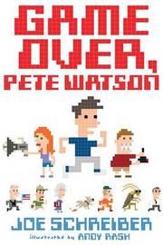 Game Over, Pete Watson by Joe Schreiber